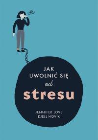 Jak uwolnić się od stresu - Jennifer Love
