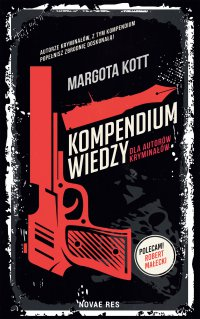 Kompendium wiedzy dla autorów kryminałów - Margota Kott