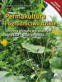 Permakultura i ogrodnictwo dzikie - Johann i Sandra Peham Peham