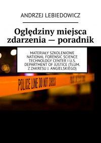 Oględziny miejsca zdarzenia— poradnik - Andrzej Lebiedowicz