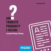 Jak tworzyć produkty i usługi? - Agnieszka Mróz
