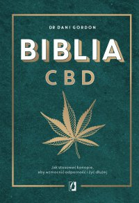 Biblia CBD. Jak stosować konopie, aby wzmocnić odporność i żyć dłużej - Dani Gordon