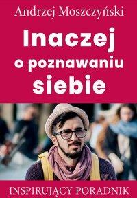 Inaczej o poznawnaiu siebie - Andrzej Moszczyński