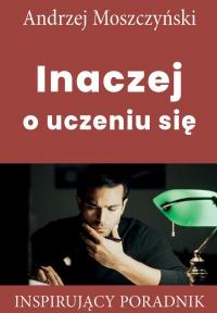Inaczej o uczeniu się - Andrzej Moszczyński