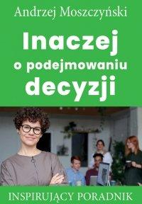 Inaczej o podejmowaniu decyzji - Andrzej Moszczyński