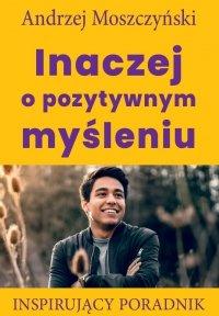 Inaczej o pozytywnym myśleniu - Andrzej Moszczyński