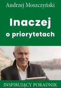 Inaczej o priorytetach - Andrzej Moszczyński
