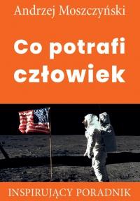 Co potrafi człowiek - Andrzej Moszczyński
