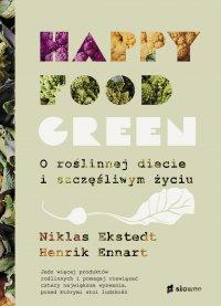 Happy Food Green. O roślinnej diecie i szczęśliwym życiu - Niklas Ekstedt