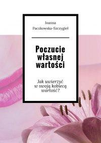 Poczucie własnej wartości - Joanna Paczkowska-Szczygieł