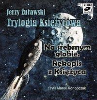 Trylogia Księżycowa - Na srebrnym globie. Rękopis z księżyca - Jerzy Żuławski