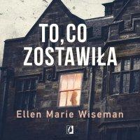 To, co zostawiła - Ellen Marie Wiseman
