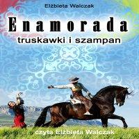 Enamorada, truskawki i szampan - Elżbieta Walczak