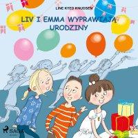 Liv i Emma: Liv i Emma wyprawiają urodziny - Line Kyed Knudsen