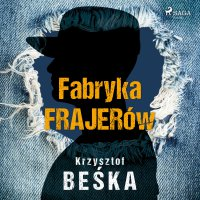 Fabryka frajerów - Krzysztof Beśka