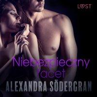 Niebezpieczny facet - opowiadanie erotyczne - Alexandra Sodergran, Alexandra Södergran