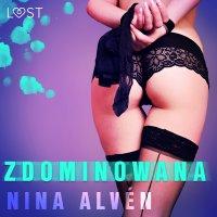 Zdominowana - opowiadanie erotyczne - Nina Alvén