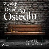 Zwykły dzień na osiedlu - Marcin Radwański