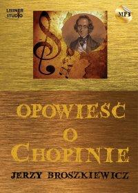 Opowieść o Chopinie - Jerzy Broszkiewicz