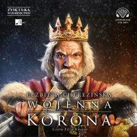 Wojenna korona - Elżbieta Cherezińska
