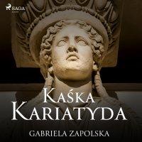 Kaśka Kariatyda - Gabriela Zapolska