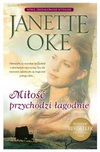 Miłość przychodzi łagodnie - Janette Oke, Karolina Garlej-Zgorzelska