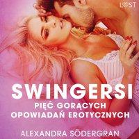 Swingersi. Pięć gorących opowiadań erotycznych - Alexandra Södergran