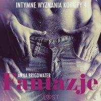 Fantazje. Intymne wyznania kobiety 4. Opowiadanie erotyczne - Anna Bridgwater