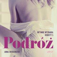 Podróż. Intymne wyznania kobiety 5. Opowiadanie erotyczne - Anna Bridgwater