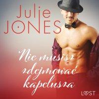 Nie musisz zdejmować kapelusza - Julie Jones