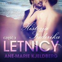 Letnicy 3. Historia Frederika. Opowiadanie erotyczne - Ane-Marie Kjeldberg