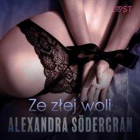 Ze złej woli - opowiadanie erotyczne - Alexandra Södergran