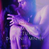 Zamiast sztuki dotknij mnie! - opowiadanie erotyczne - Sarah Skov