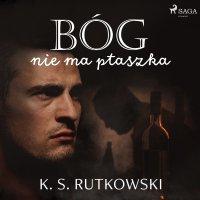 Bóg nie ma ptaszka - K. S. Rutkowski