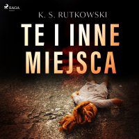 Te i inne miejsca - K. S. Rutkowski