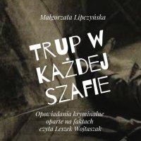 Trup w każdej szafie - Małgorzata Lipczyńska