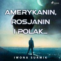 Amerykanin, Rosjanin i Polak... - Iwona Surmik