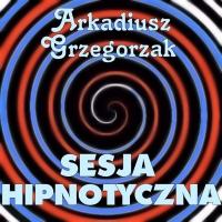 Sesja hipnotyczna - Arkadiusz Grzegorzak