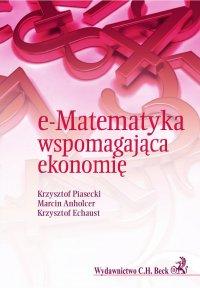 e-Matematyka wspomagająca ekonomię - Krzysztof Piasecki
