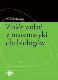 Zbiór zadań z matematyki dla biologów - Marek Bodnar