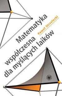 Matematyka współczesna dla myślących laików - Paweł Strzelecki
