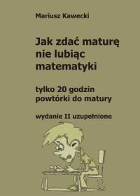 Jak zdać maturę nie lubiąc matematyki - Mariusz Kawecki