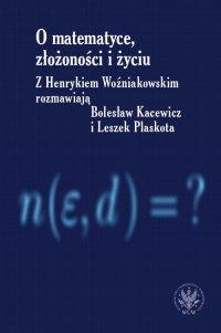 O matematyce, złożoności i życiu - Henryk Woźniakowski