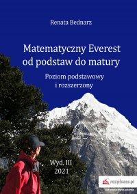 Matematyczny Everest od podstaw do matury. Poziom podstawowy i rozszerzony - Renata Bednarz