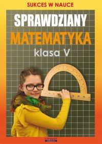 Sprawdziany. Matematyka. Klasa V. Sukces w nauce - Agnieszka Figat-Jeziorska