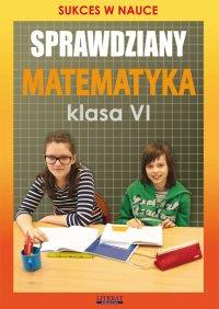 Sprawdziany. Matematyka. Klasa VI. Sukces w nauce - Agnieszka Figat-Jeziorska