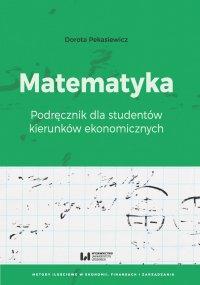 Matematyka. Podręcznik dla studentów kierunków ekonomicznych - Dorota Pekasiewicz