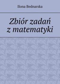 Zbiór zadań zmatematyki - Ilona Bednarska