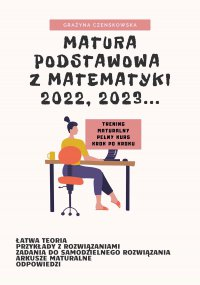 Matura podstawowa z matematyki 2022, 2023... - Grażyna Czenskowska