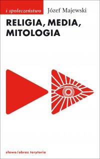 Religia, media, mitologia - Józef Majewski